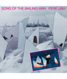Pere Ubu - Song Of The Bailing Man LP Vinyl Pre -Order